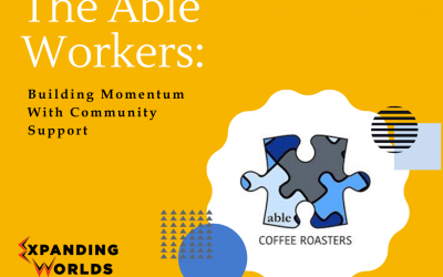 86 The Able Workers: Building Momentum With Community Support
